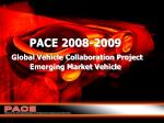 PACE 200 8 -200 9 Global Vehicle Collaboration Project Emerging Market Vehicle