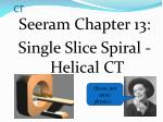Seeram Chapter 13: Single Slice Spiral - Helical CT