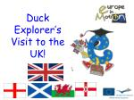 Duck Explorer's Visit to the UK!