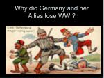 Why did Germany and her Allies lose WWI?