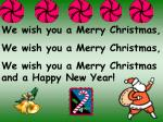 We wish you a Merry Christmas, We wish you a Merry Christmas,