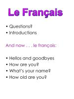 Questions? Introductions And now . . . le fran ç ais: Hellos and goodbyes How are you?