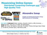 Massivizing Online Games: Distributed Computing Challenges and High Quality Time