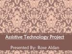 Assistive Technology Project Presented By: Rose Aldan