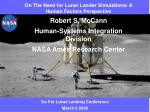 On The Need for Lunar Lander Simulations: A Human Factors Perspective Robert S. McCann