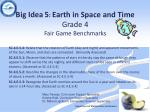 Big Idea 5 :  Earth in Space and Time Grade 4   Fair Game Benchmarks
