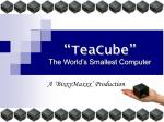 """""""TeaCube"""" The World's Smallest Computer"""