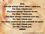 God,  You are always there when I need you.  For that, I thank you.