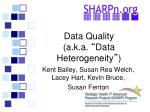 "Data Quality (a.k.a.  "" Data Heterogeneity "" )"