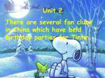 Unit 2 There are several fan clubs in China which have held birthday parties for Tintin.