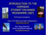 INTRODUCTION TO THE OVERSEAS STUDENT EXCHANGE PROGRAMME (SEP)