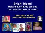 Bright Ideas! Helping Kane Kids become  the healthiest kids in Illinois!