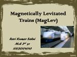 Magnetically Levitated Trains (MagLev)