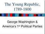 The Young Republic, 1789-1800