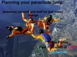 Planning your parachute jump: preparing yourself and staff for [yet more] change