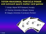 TOTEM MAHJONGG, PARTICLE POKER and outreach quark matter card games