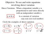 Objective- To use and write equations involving direct variation