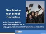 New Mexico High School Graduation Joslyn Overby, NMPED Joslyn.overby@state.nm