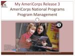 My AmeriCorps Release 3 AmeriCorps National Programs Program Management