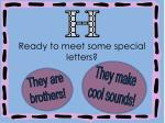 Ready to meet some special letters?