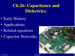 Ch.26: Capacitance and Dielectrics.