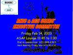 Friday Feb 14, 2003 ASAP Lounge 11:45 to 1:30 Dial in connection: 631-344-6363