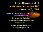 Lipid Disorders MS2 Cardiovascular Lecture #62 November 7, 2006