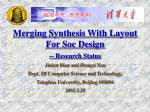 Merging Synthesis With Layout For Soc Design -- Research Status Jinian Bian and Hongxi Xue