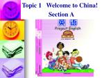 Topic 1   Welcome to China!   Section A