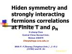 Hiden symmetry and strongly interacting fermions correlations at Finite T and ρ N