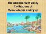 The Ancient River Valley Civilizations of  Mesopotamia and Egypt