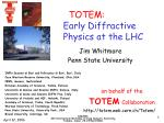 TOTEM:                     Early Diffractive Physics at the LHC