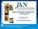 State of Disability Employment: Convergence Lou Orslene, JAN Co-Director, MSW, MPIA, CPDM