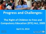 Progress and Challenges: The  Right of Children to Free and Compulsory Education (RTE) Act,  2009