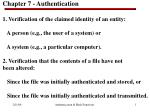 Chapter 7 - Authentication  1. Verification of the claimed identity of an entity: