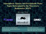 Atmospheric Opacity and Precipitable Water Vapor Determined by the Microwave Radiometer  MOPS