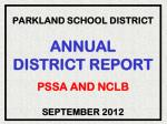 PARKLAND SCHOOL DISTRICT ANNUAL  DISTRICT REPORT PSSA AND NCLB SEPTEMBER 2012