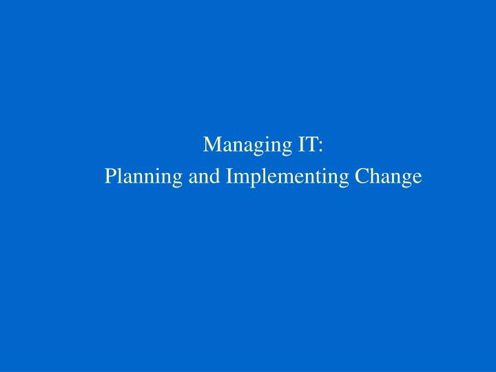 managing it planning and implementing change n.
