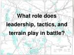 What role does leadership, tactics, and terrain play in battle?