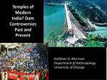 Temples of Modern India? Dam Controversies Past and Present