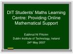 DIT Students' Maths Learning Centre: Providing Online Mathematical Support