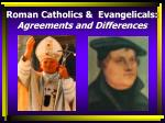 Roman Catholics &  Evangelicals: Agreements and Differences