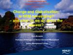 Change and Globalisation: is HRM converging? – and what do we do about the answer?