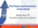The Power and Economics of the Cloud Steve Van Till President & CEO, Brivo Systems