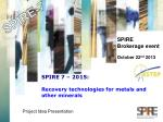 SPIRE 7 – 2015:   Recovery technologies for metals and other minerals