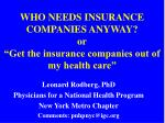 "WHO NEEDS INSURANCE COMPANIES ANYWAY? or ""Get the insurance companies out of my health care"""