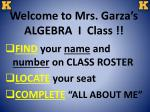 Welcome to Mrs. Garza's ALGEBRA I Class !!