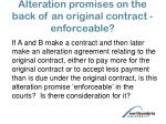 Alteration promises on the back of an original contract - enforceable?