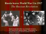 Russia leaves World War I in 1917 The Russian Revolution