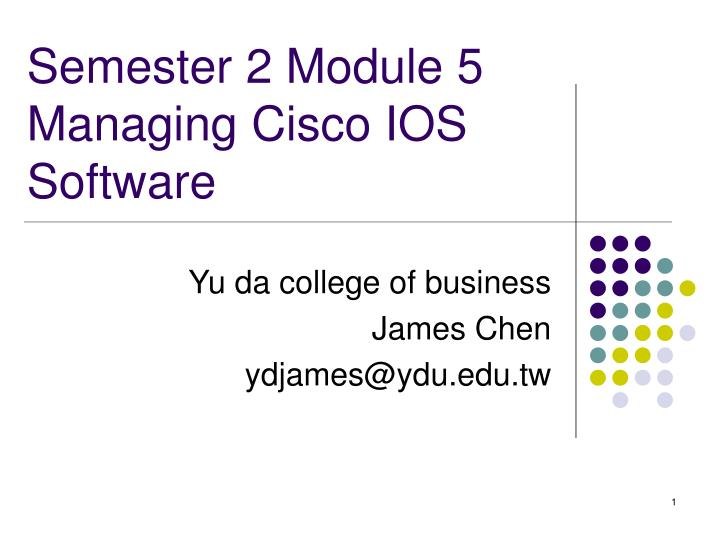 PPT - Semester 2 Module 5 Managing Cisco IOS Software PowerPoint